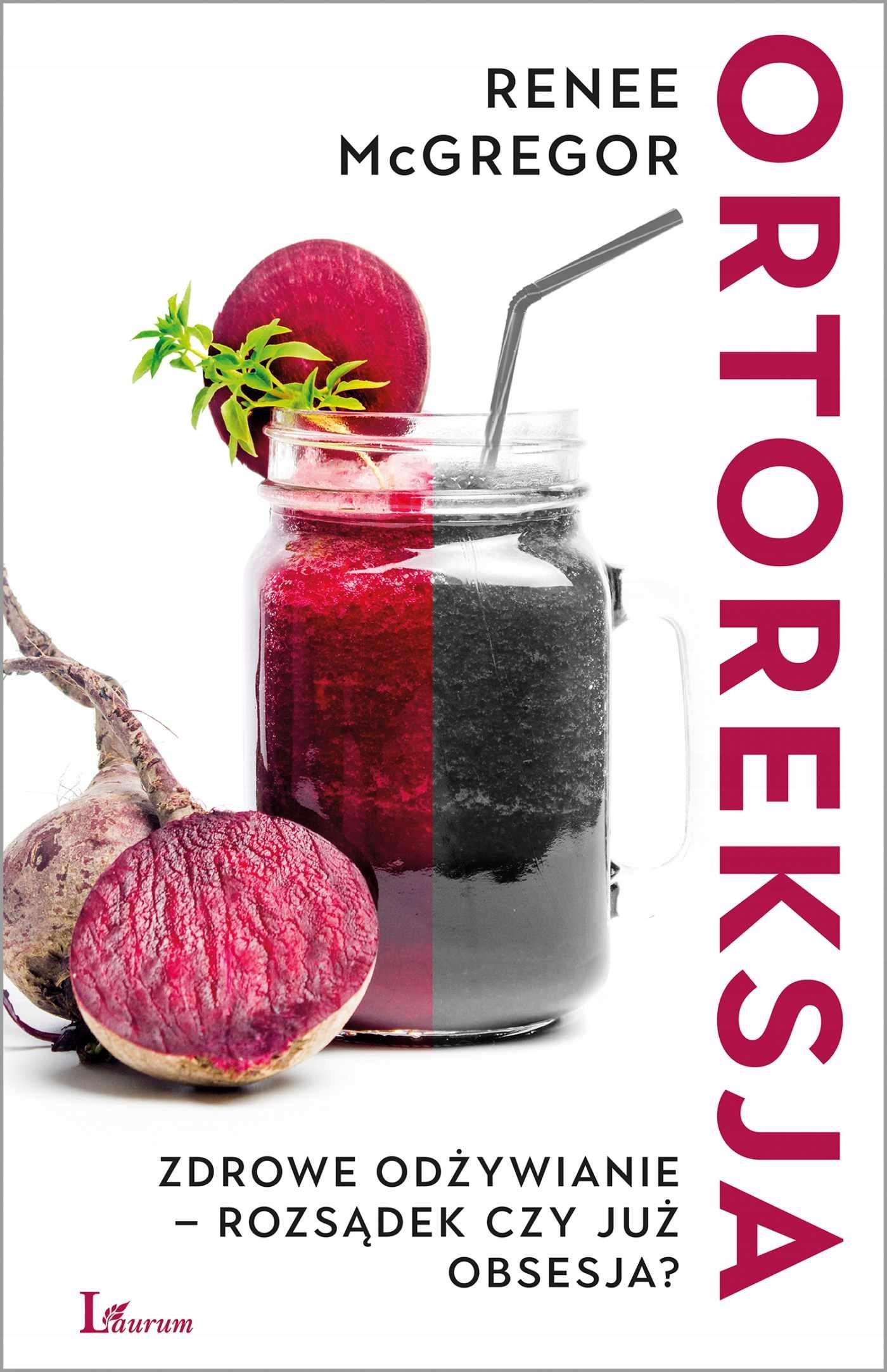Ortoreksja. Zdrowe odżywianie -... Renee McGregor