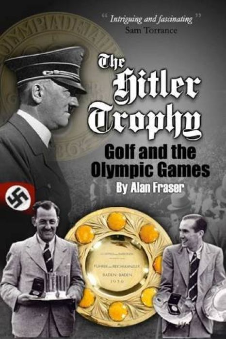 Alan Fraser The Hitler Trophy Golf and the Olympic