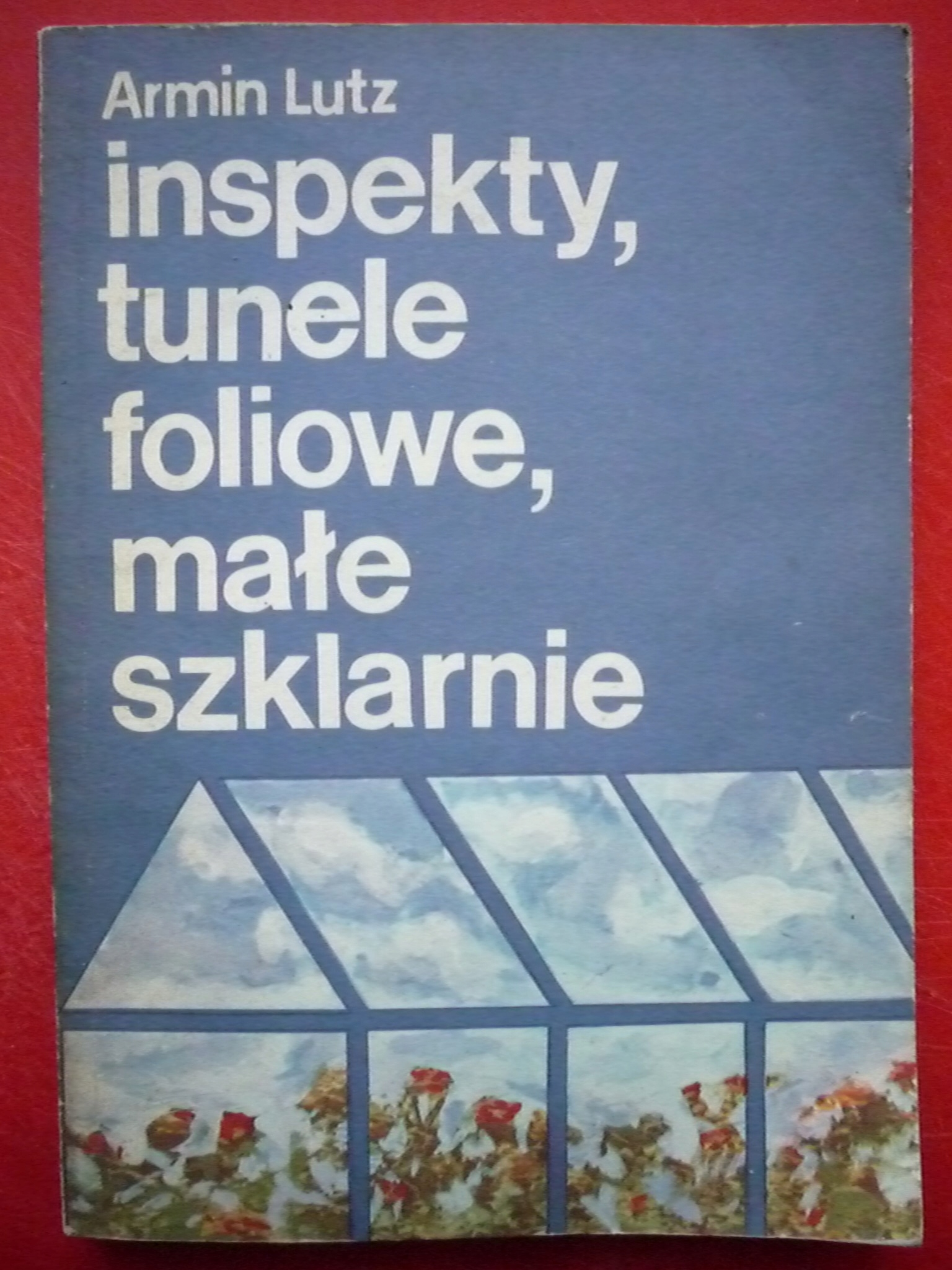 A.Lutz - Inspekty, tunele foliowe, małe szklarnie
