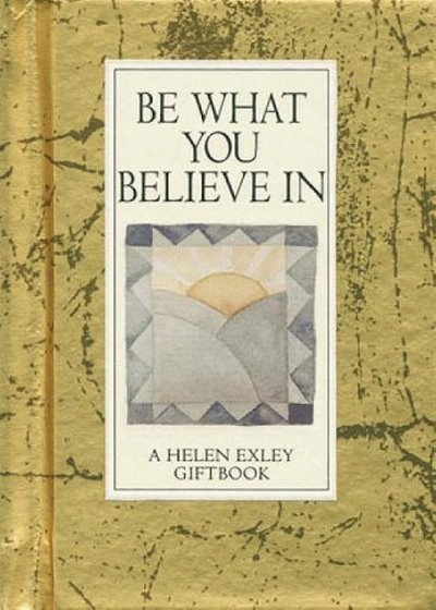 Be What You Believe in (Values for Living) EXLEY