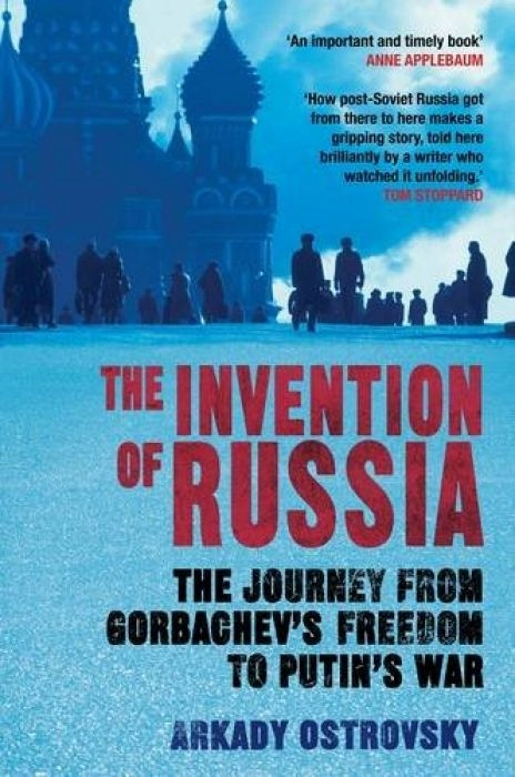 Arkady Ostrovsky The Invention of Russia The Journ
