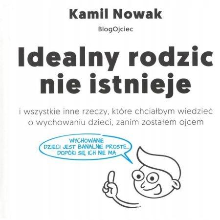Idealny rodzic nie istnieje BlogOjciec Kamil Nowak