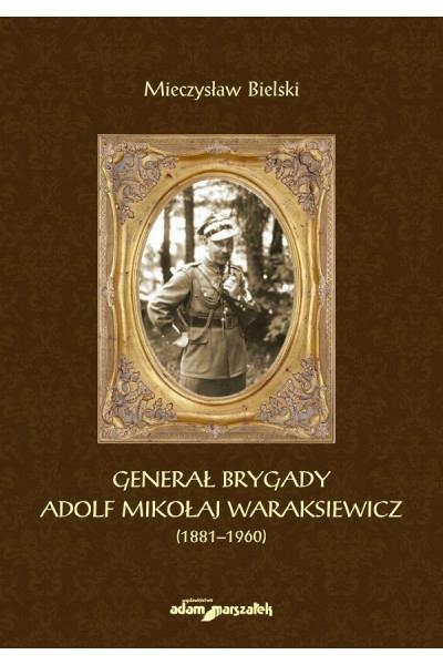 Gen. Brygady Adolf Mikołaj Waraksiewicz 1881–1960