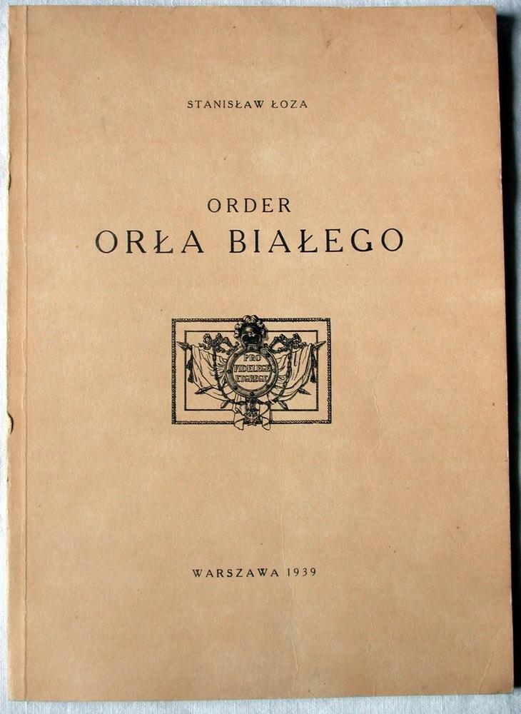 Monografia Order Orła Białego St. Łoza 1939 OKAZJA