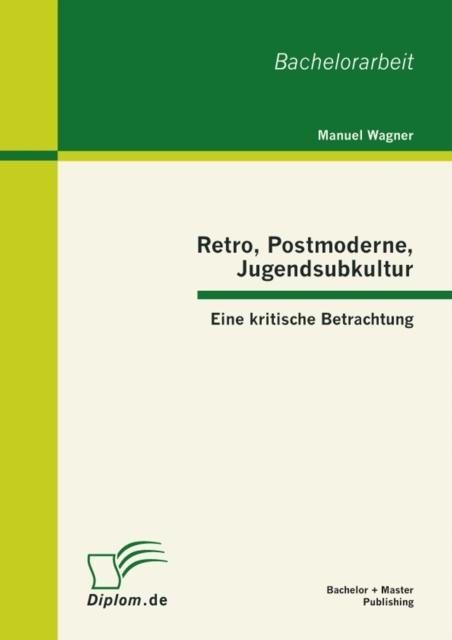 Retro, Postmoderne, Jugendsubkultur: Eine kritisch