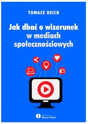 """""""Jak dbać o wizerunek w mediach społecznościowych"""" Tomasz Reich – recenzja"""