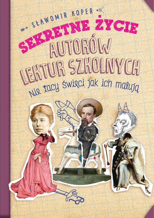 Sekretne życie autorów lektur szkolnych. Nie tacy święci, jak ich malują – Sławomir Koper – recenzja książki