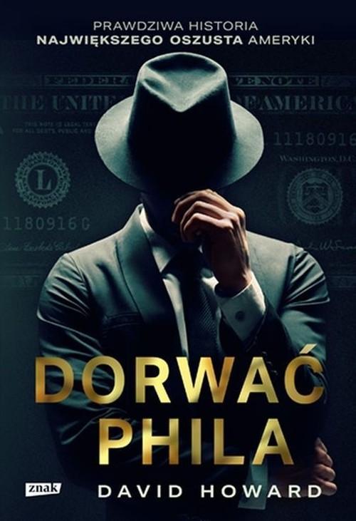 Dorwać Phila. Prawdziwa historia pościgu za największym oszustem Ameryki – David Howard – recenzja książki