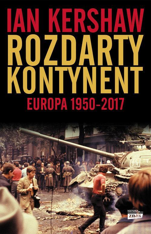 """""""Rozdarty kontynent: Europa 1950-2017"""" Ian Kershaw – recenzja"""