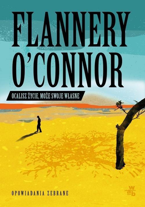 """""""Ocalisz życie, może swoje własne"""" Flannery O'Connor – recenzja"""