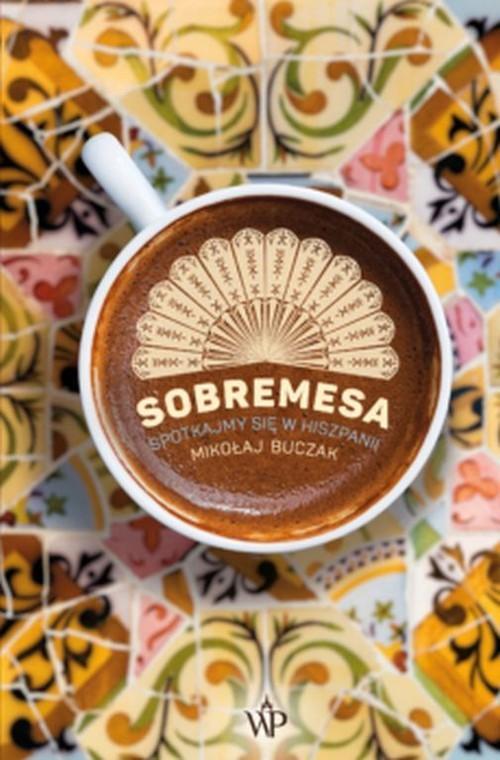 Sobremesa. Spotkajmy się w Hiszpanii – Mikołaj Buczak — recenzja książki