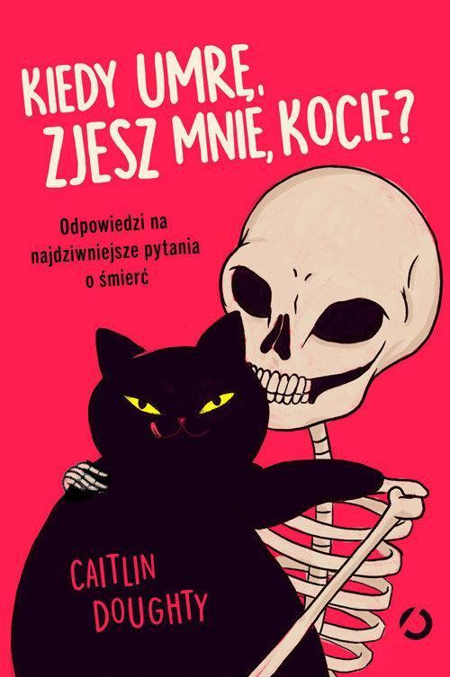 Kiedy umrę, zjesz mnie, kocie? – Caitlin Doughty – recenzja książki