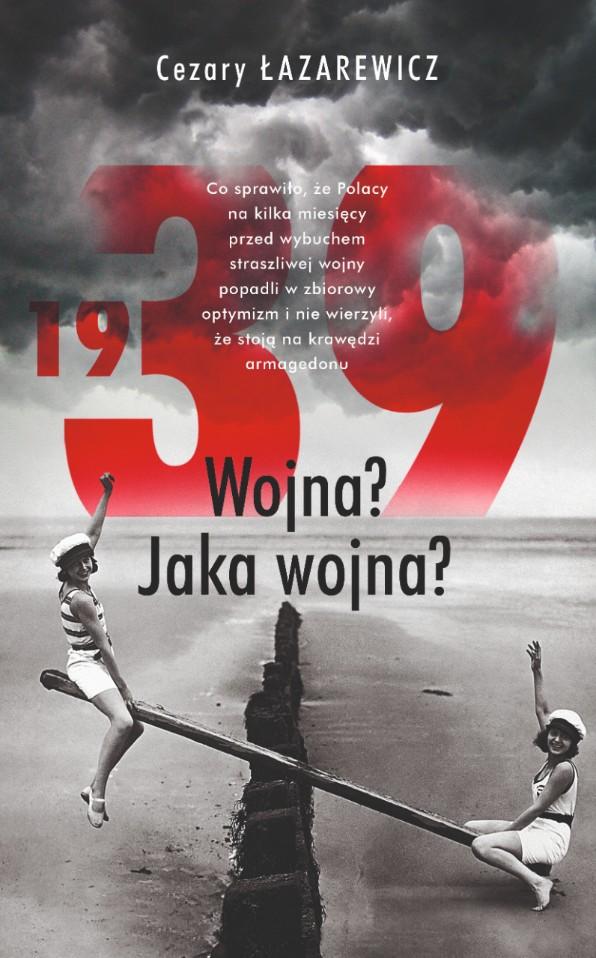 """""""1939. Wojna? Jaka wojna?"""" Cezary Łazarewicz – recenzja"""