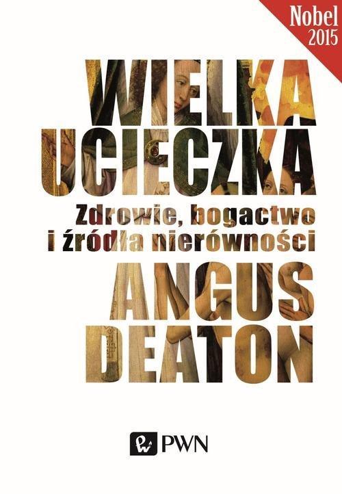 """""""Wielka ucieczka. Zdrowie, bogactwo i źródła nierówności"""" Angus Deaton – recenzja"""