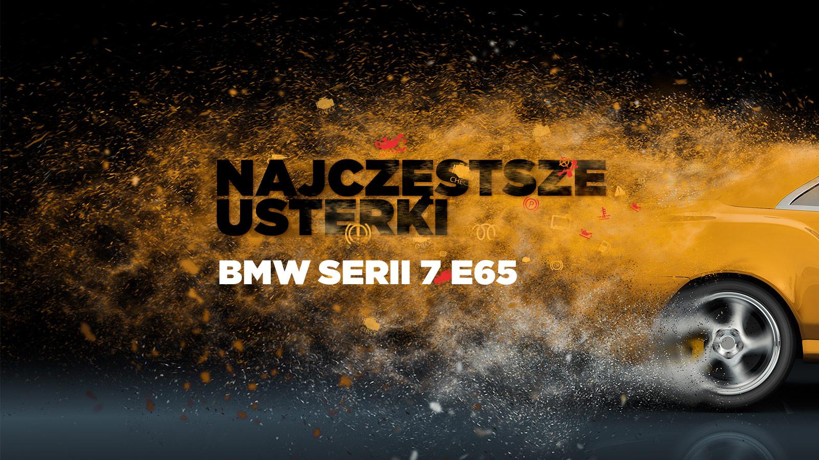 Najczęstsze usterki BMW serii 7 E65