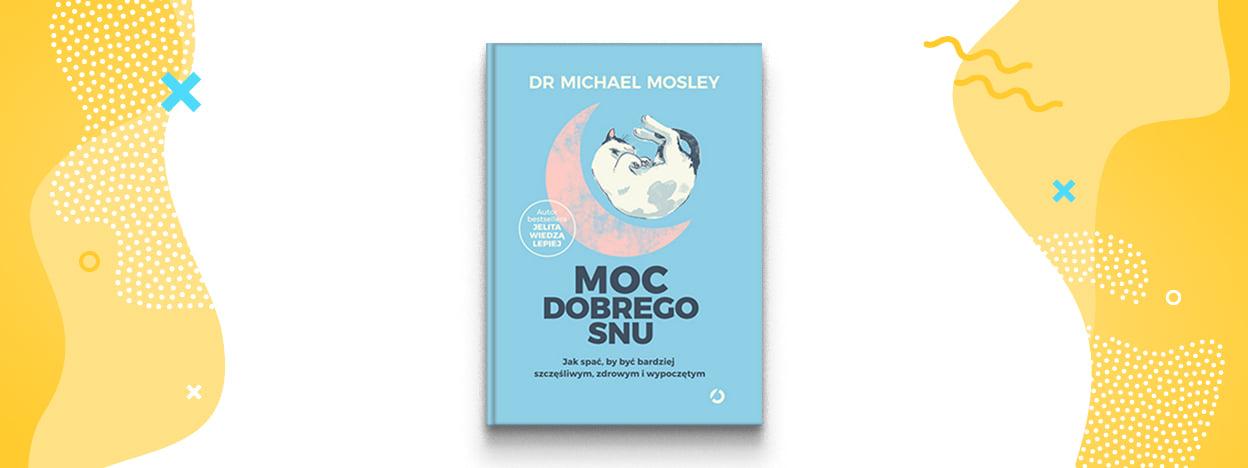 Moc Dobrego Snu Jak Spac By Byc Bardziej Szczesliwym Zdrowym I Wypoczetym Michael Mosley Premiera Na Allegro Pl