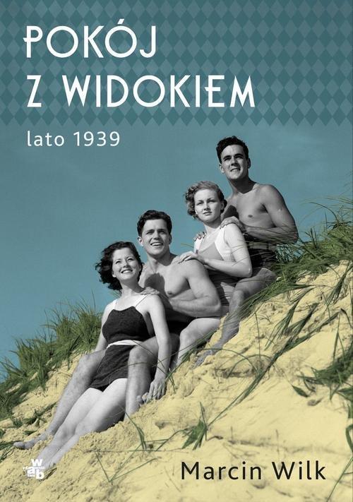 """""""Pokój z widokiem. Lato 1939"""" Marcin Wilk – recenzja"""