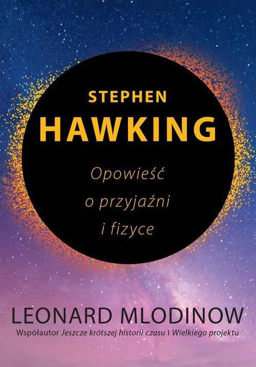 Stephen Hawking. Opowieść o przyjaźni i fizyce – Leonard Mlodinow – recenzja książki