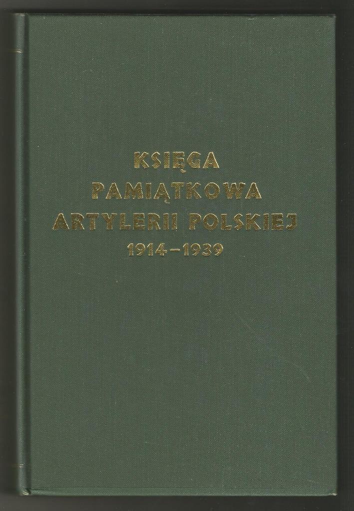 KSIĘGA PAMIĄTKOWA ARTYLERII POLSKIEJ 1914-1939