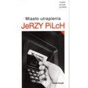 Miasto utrapienia Jerzy Pilch