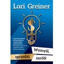 Wymyśl, sprzedaj, zarób! Lori Greiner