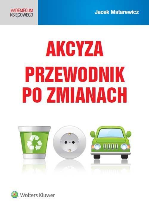 Akcyza Przewodnik po zmianach Jacek Matarewicz