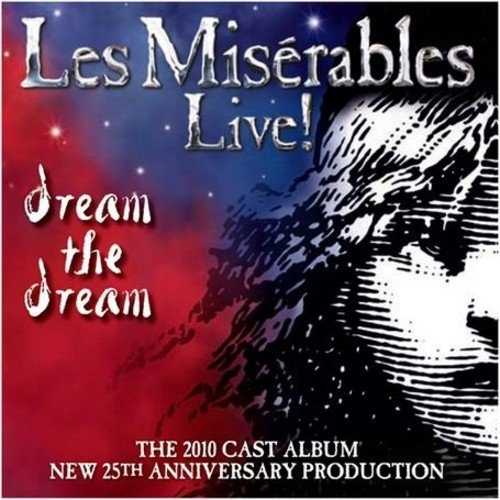 The 2010 Cast - Les Misrables Live Dream the Dream