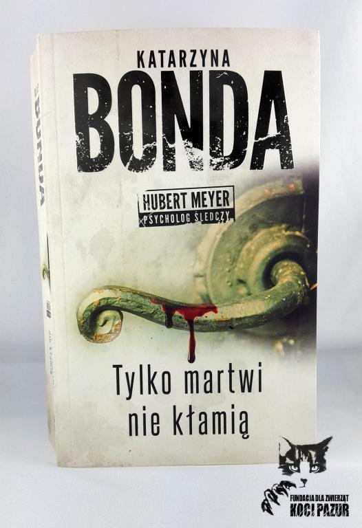 """""""Tylko martwi nie kłamią"""" Bonda, Katarzyna"""