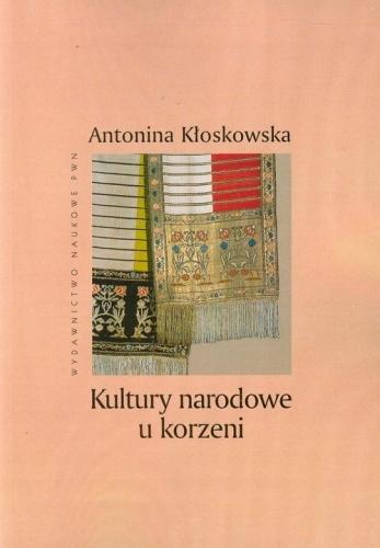Kultury narodowe u korzeni - Antonina Kłoskowska