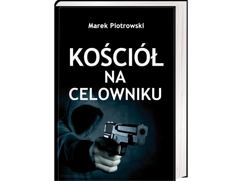Kościół na celowniku - Marek Piotrowski