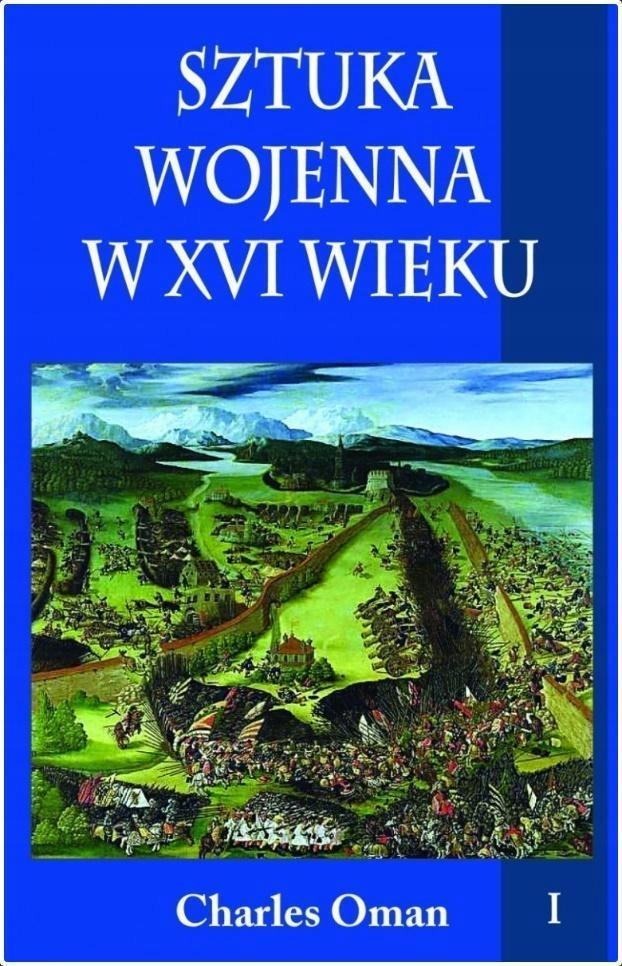 SZTUKA WOJENNA W XVI WIEKU T.1, CHARLES OMAN