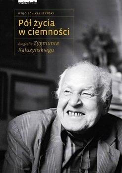 Znalezione obrazy dla zapytania: Wojciech Kałużyński : Pół życia w ciemności - Biografia Zygmunta Kałużyńskiego