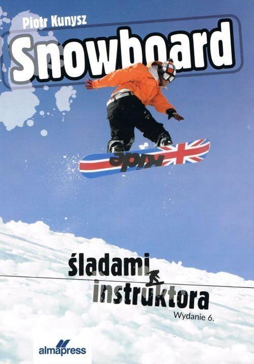 SNOWBOARD ŚLADAMI INSTRUKTORA, KUNYSZ PIOTR