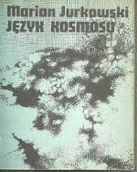 Znalezione obrazy dla zapytania: Marian Jurkowski : Język kosmosu