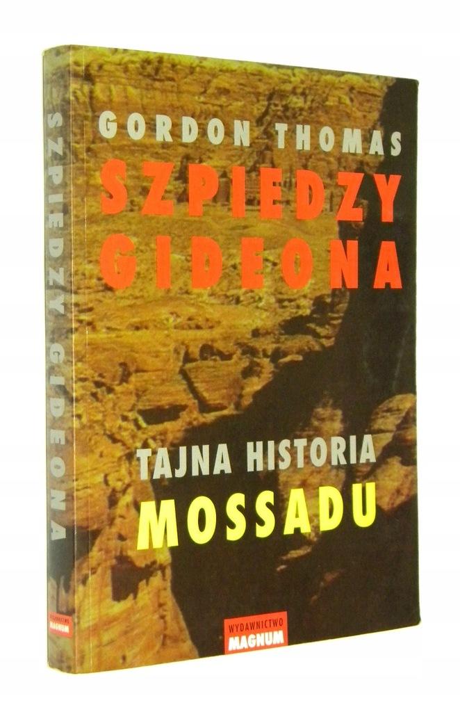Thomas SZPIEDZY GIDEONA: Tajna historia Mossadu