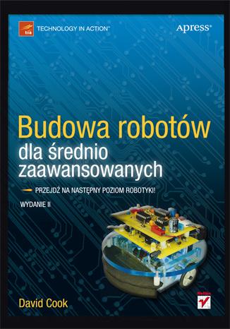 Budowa robotów dla średnio zaawansowanych. Wyd. II