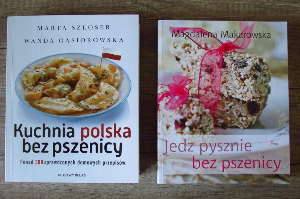 Jedz pysznie bez pszenicy Kuchnia polska bez pszen