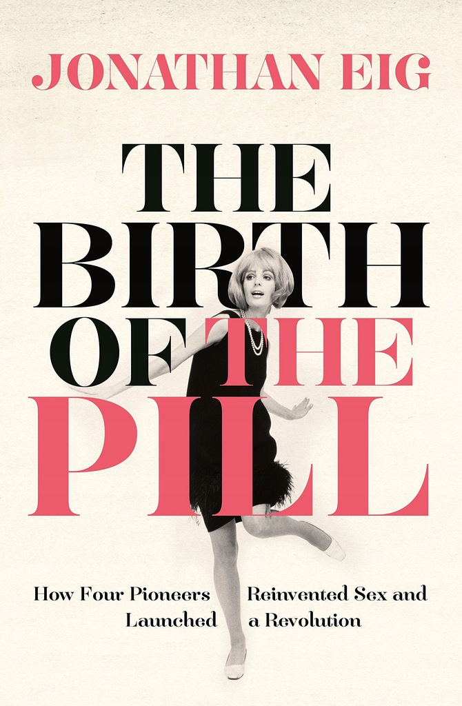 Jonathan Eig - The Birth of the Pill How Four Pion