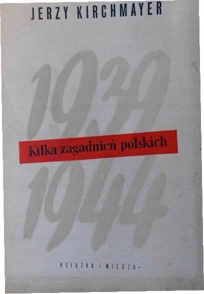 1939 - 1944 Kilka zagadnień polskich - Kirchmayer