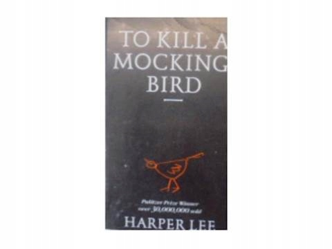 To kill a mocking bird - H. Lee