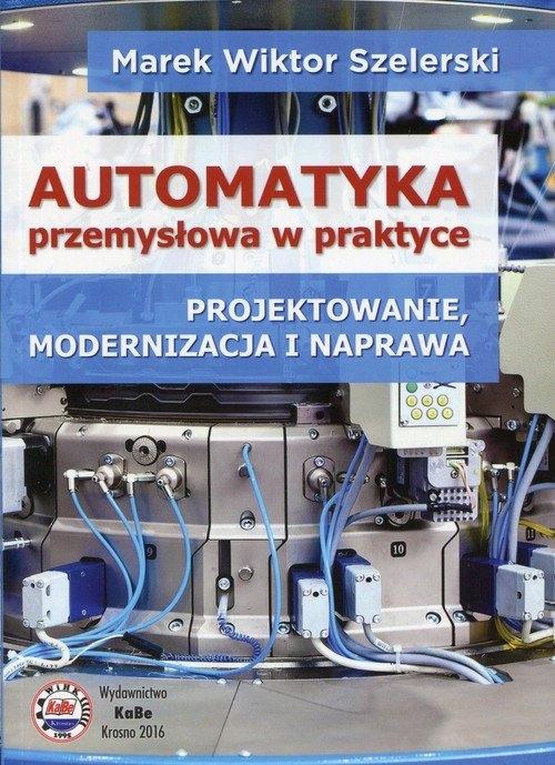 Automatyka przemysłowa w praktyce Szelerski