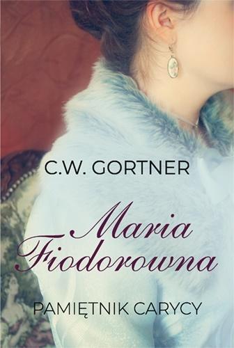 MARIA FIODOROWNA. PAMIĘTNIK CARYCY, C.W. GORTNER