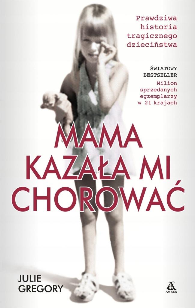 MAMA KAZAŁA MI CHOROWAĆ - Julie Gregory