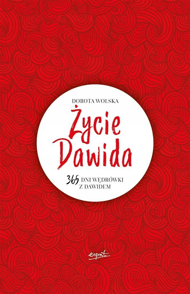 ŻYCIE DAWIDA. 365 DNI WĘDRÓWKI Z DAWIDEM DOROTA...