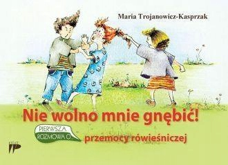 NIE WOLNO MNIE GNĘBIĆ!, MARIA TROJANOWICZ-KASPRZAK
