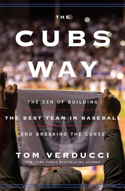 The Cubs Way: The Zen of Building the Best Team i