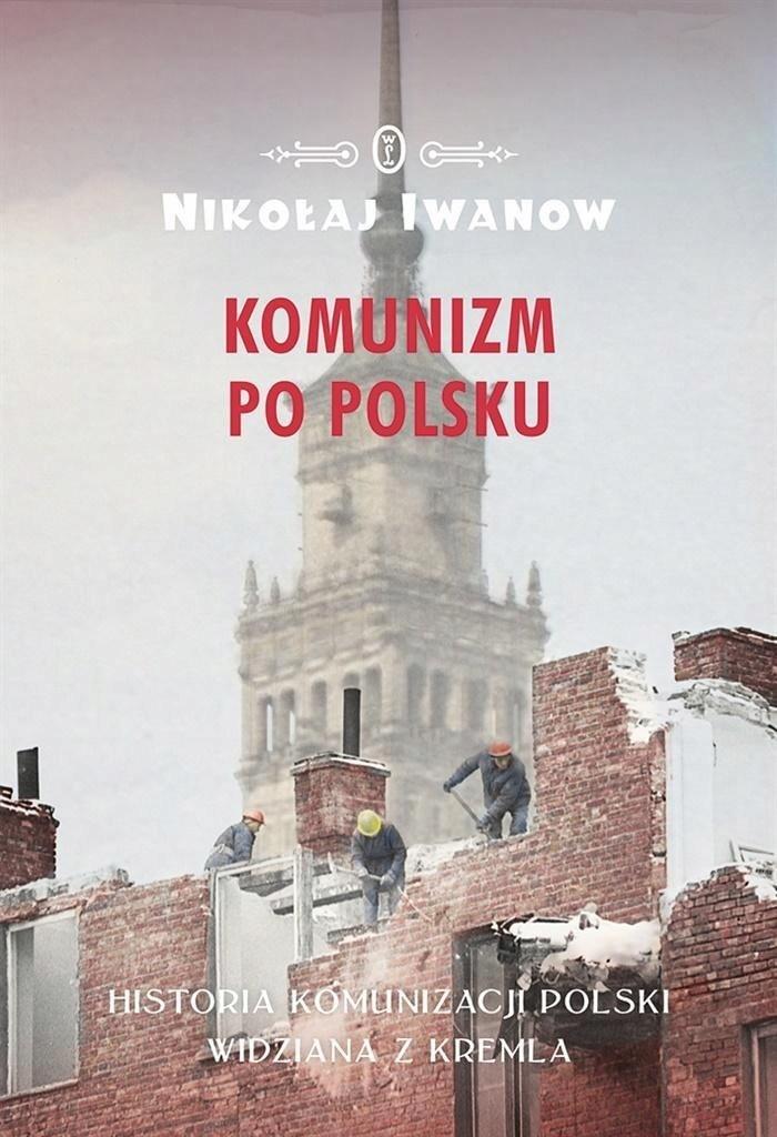 Komunizm po polsku. Historia komunizacji Polski...