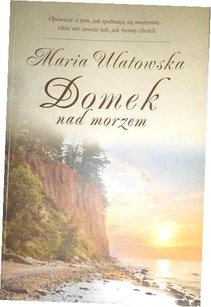 Domek nad morzem - Maria Ulatowska