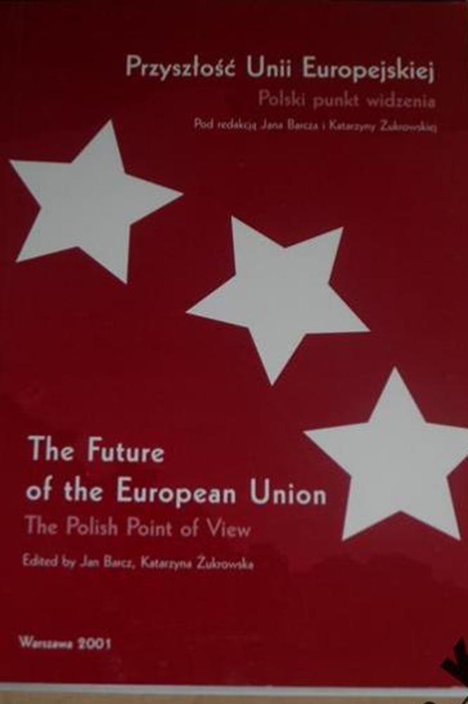 Przyszłość Unii Europejskiej Polski punkt widzenia