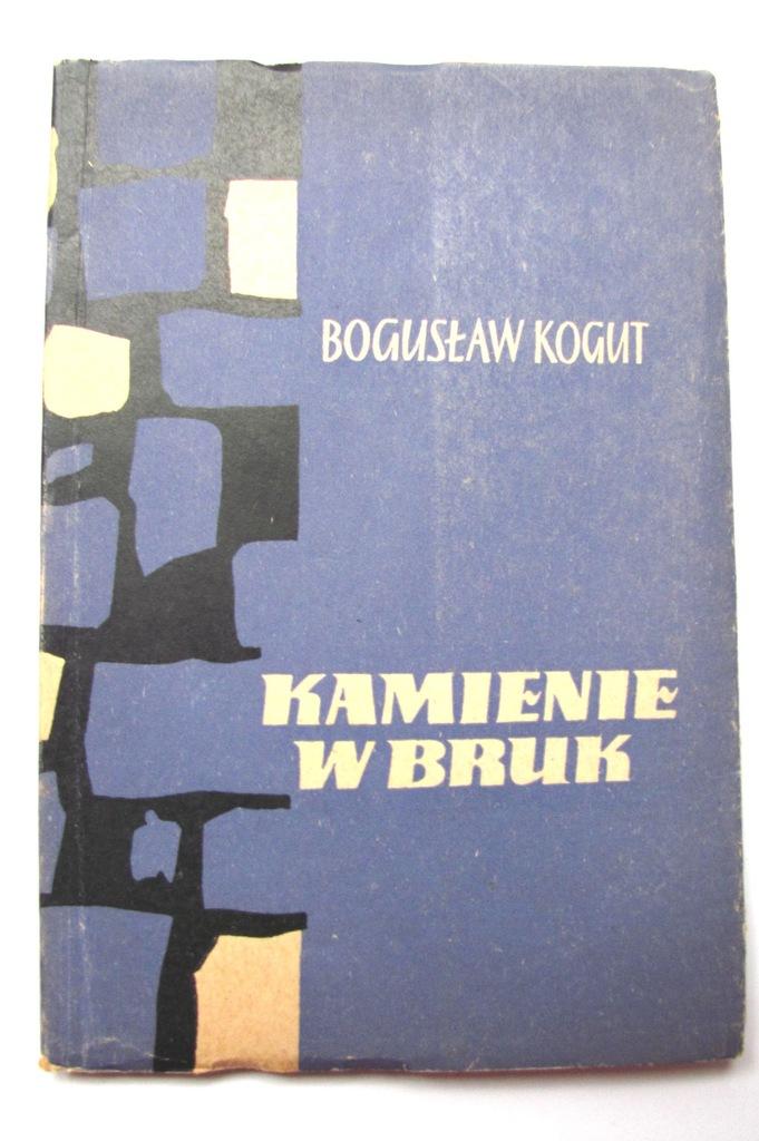 Kamienie W Bruk Wiersze 1952 56 Bogusław Kogut